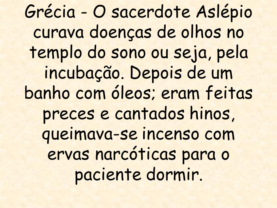 Grécia - O sacerdote Aslépio curava doenças de olhos no templo do sono ou seja, pela incubação.