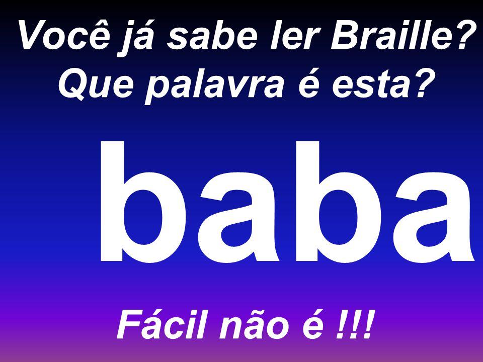 Você já sabe ler Braille Que palavra é esta Fácil não é !!!