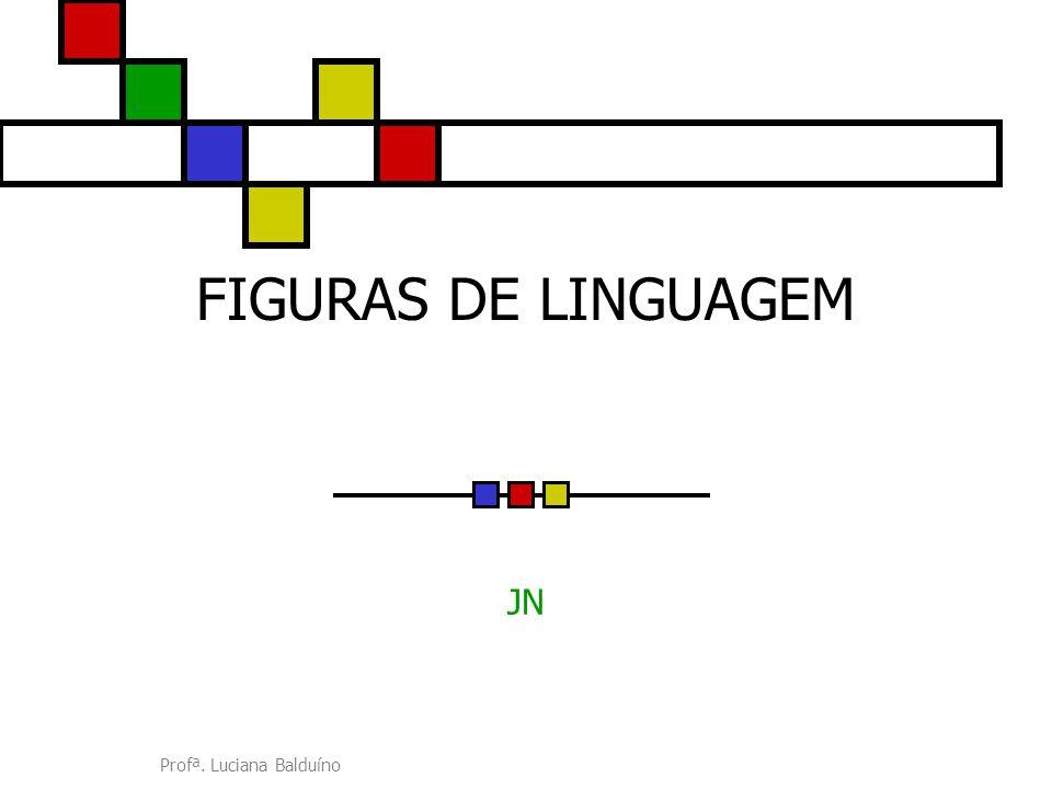 FIGURAS DE LINGUAGEM JN Profª. Luciana Balduíno