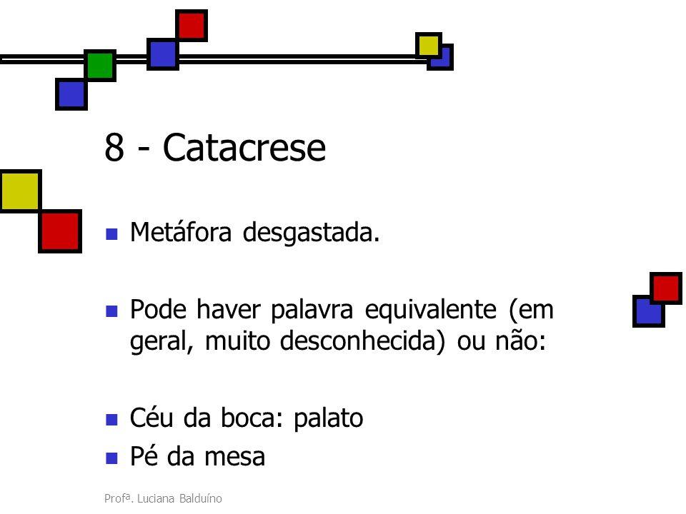 8 - Catacrese Metáfora desgastada.