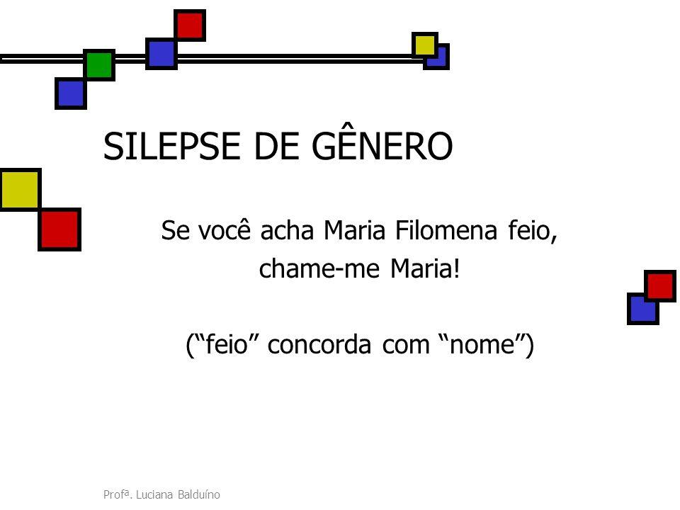 SILEPSE DE GÊNERO Se você acha Maria Filomena feio, chame-me Maria!