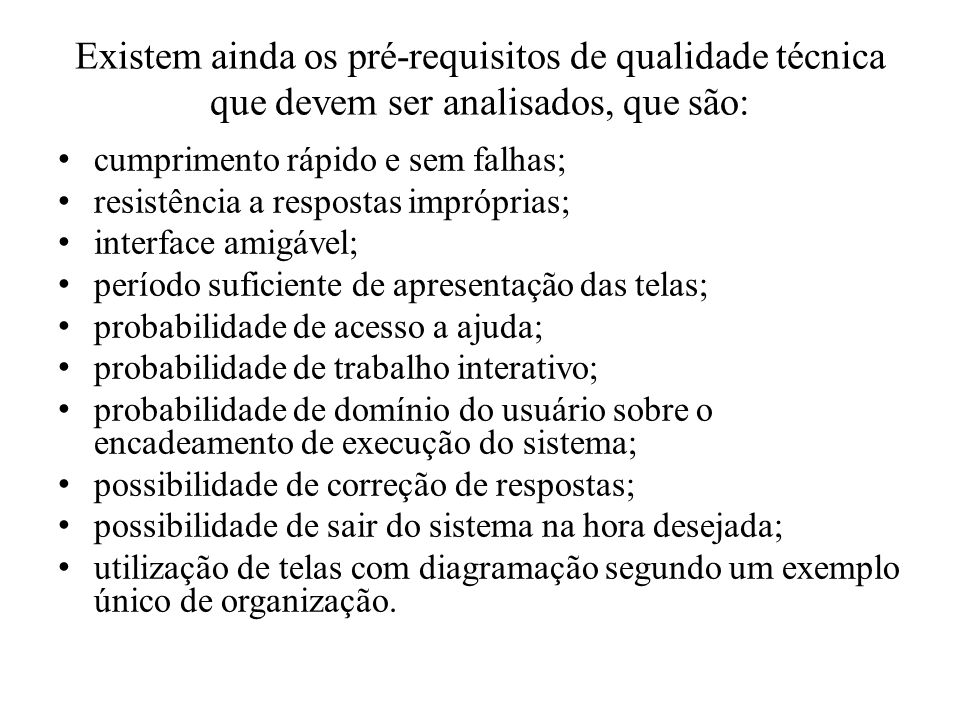 Existem ainda os pré-requisitos de qualidade técnica que devem ser analisados, que são: