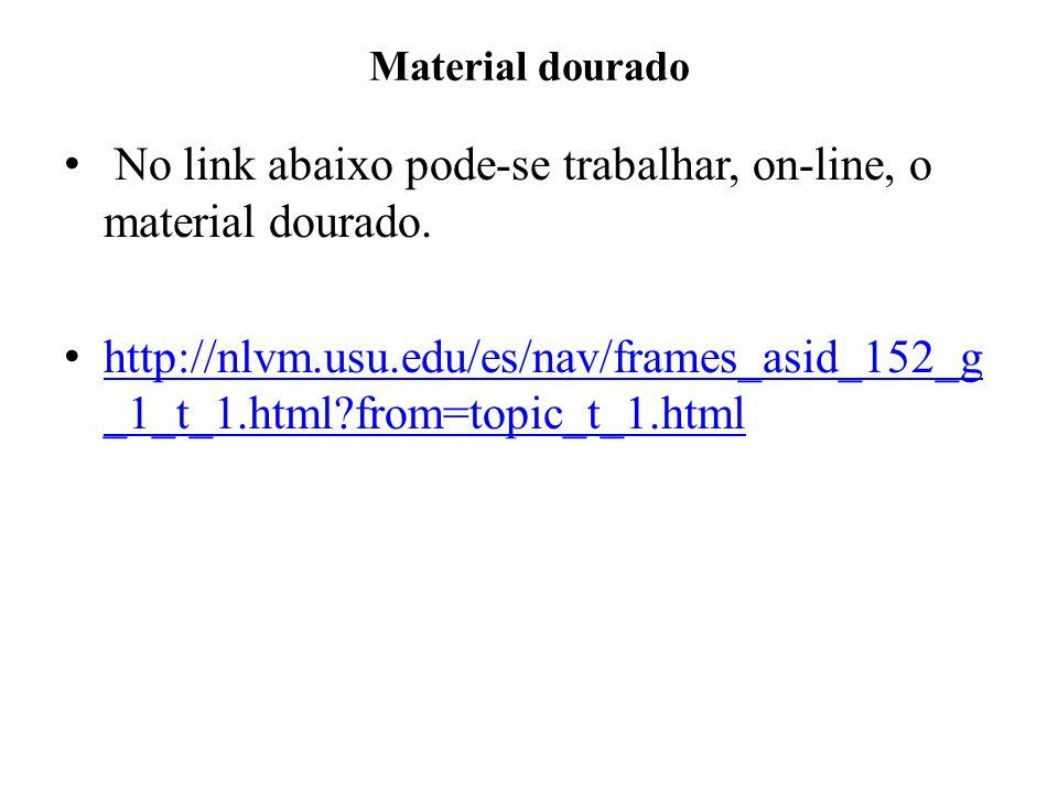 No link abaixo pode-se trabalhar, on-line, o material dourado.