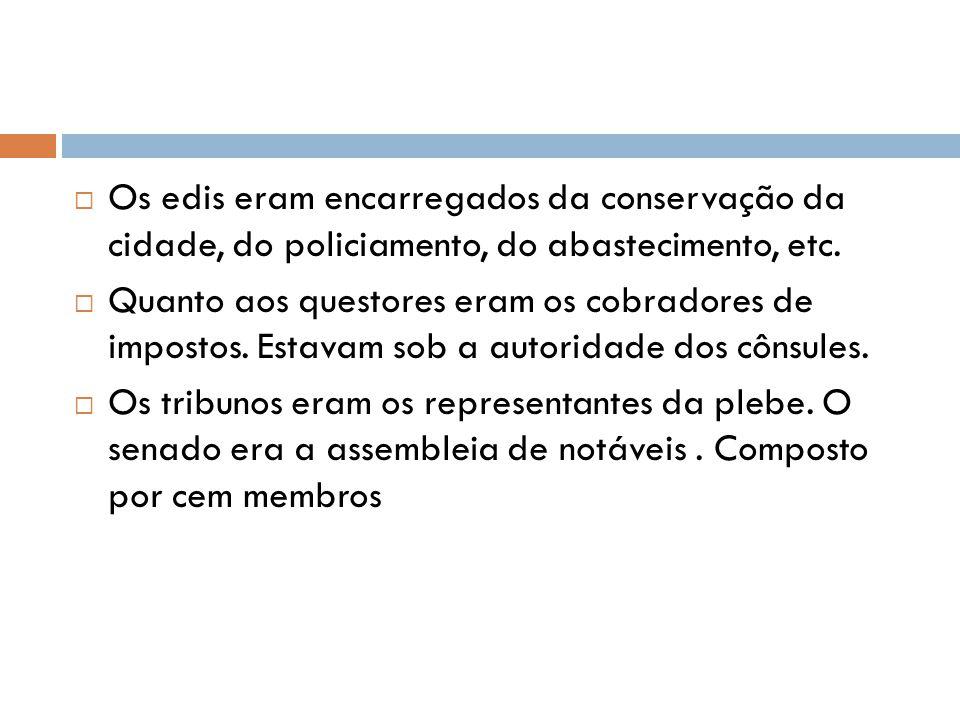 Os edis eram encarregados da conservação da cidade, do policiamento, do abastecimento, etc.