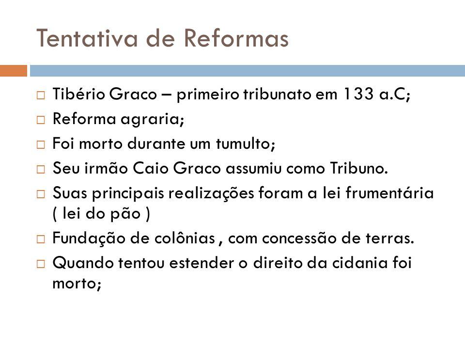Tentativa de Reformas Tibério Graco – primeiro tribunato em 133 a.C;