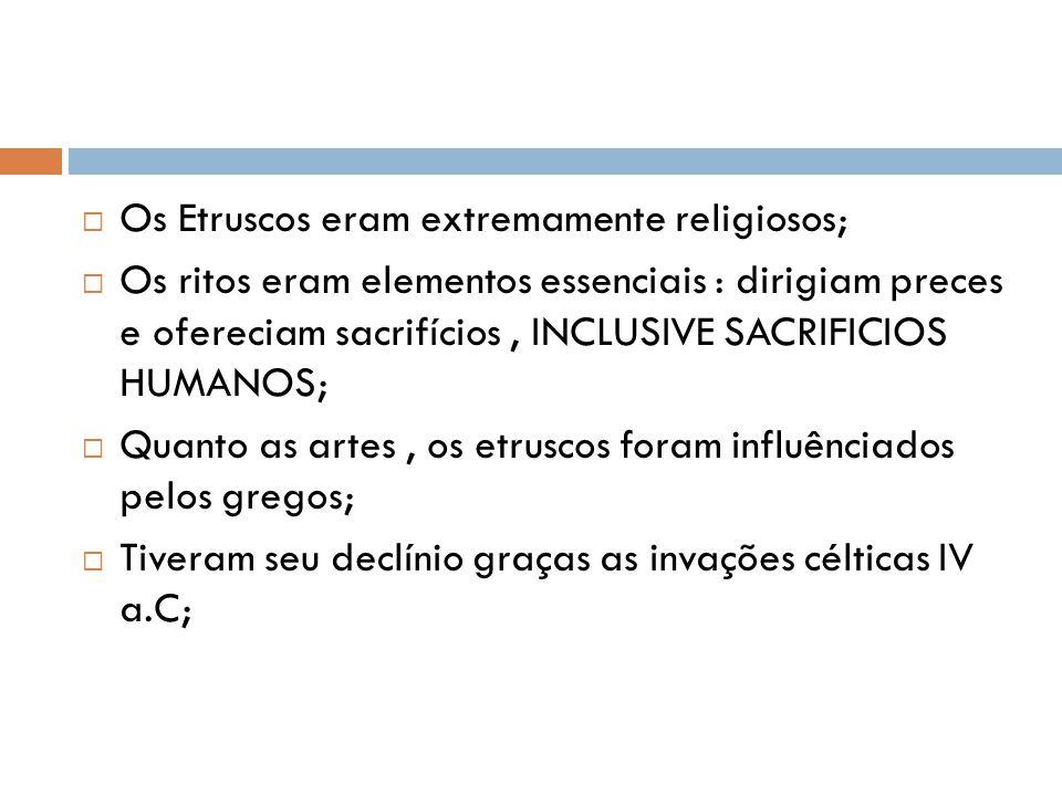 Os Etruscos eram extremamente religiosos;