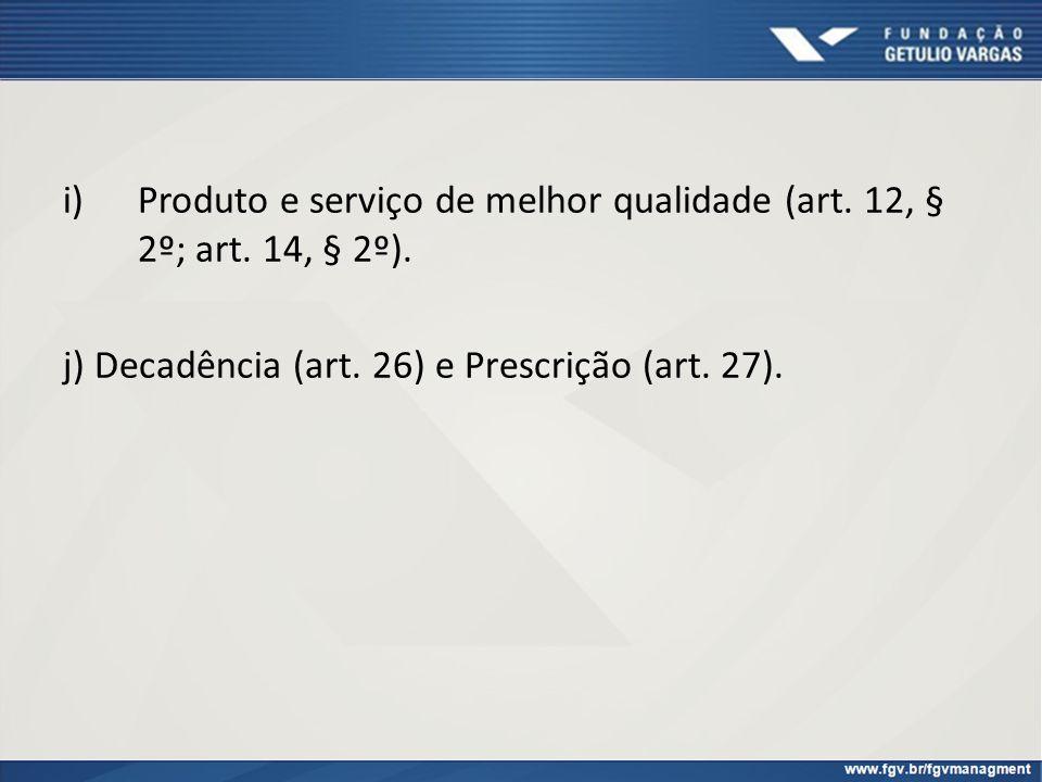 Produto e serviço de melhor qualidade (art. 12, § 2º; art. 14, § 2º).