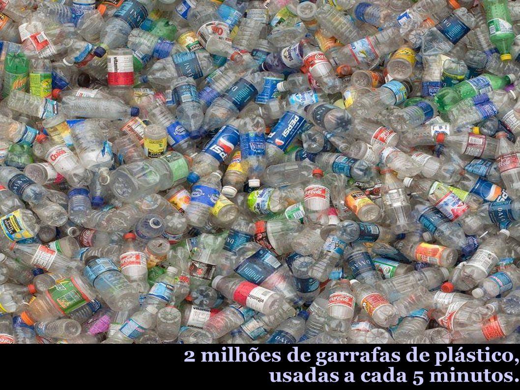 2 milhões de garrafas de plástico, usadas a cada 5 minutos.