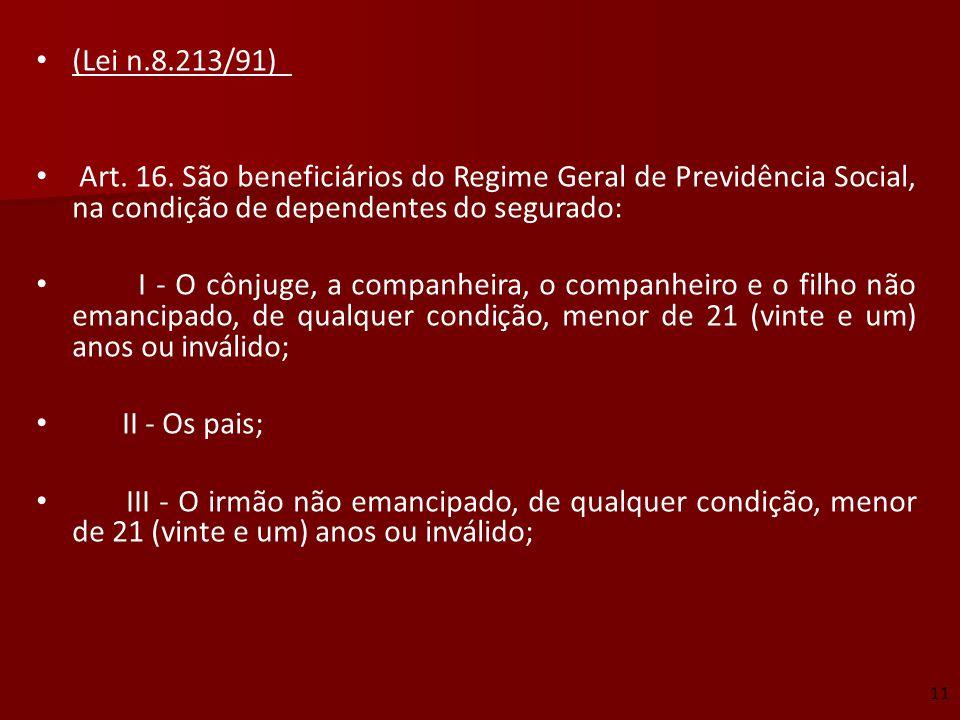 (Lei n.8.213/91)  Art. 16. São beneficiários do Regime Geral de Previdência Social, na condição de dependentes do segurado: