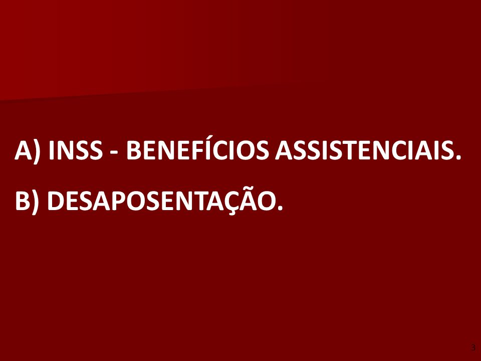 INSS - BENEFÍCIOS ASSISTENCIAIS. DESAPOSENTAÇÃO.