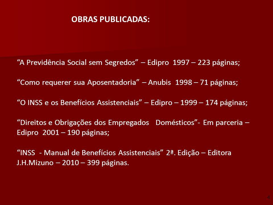 OBRAS PUBLICADAS: A Previdência Social sem Segredos – Edipro 1997 – 223 páginas; Como requerer sua Aposentadoria – Anubis 1998 – 71 páginas;