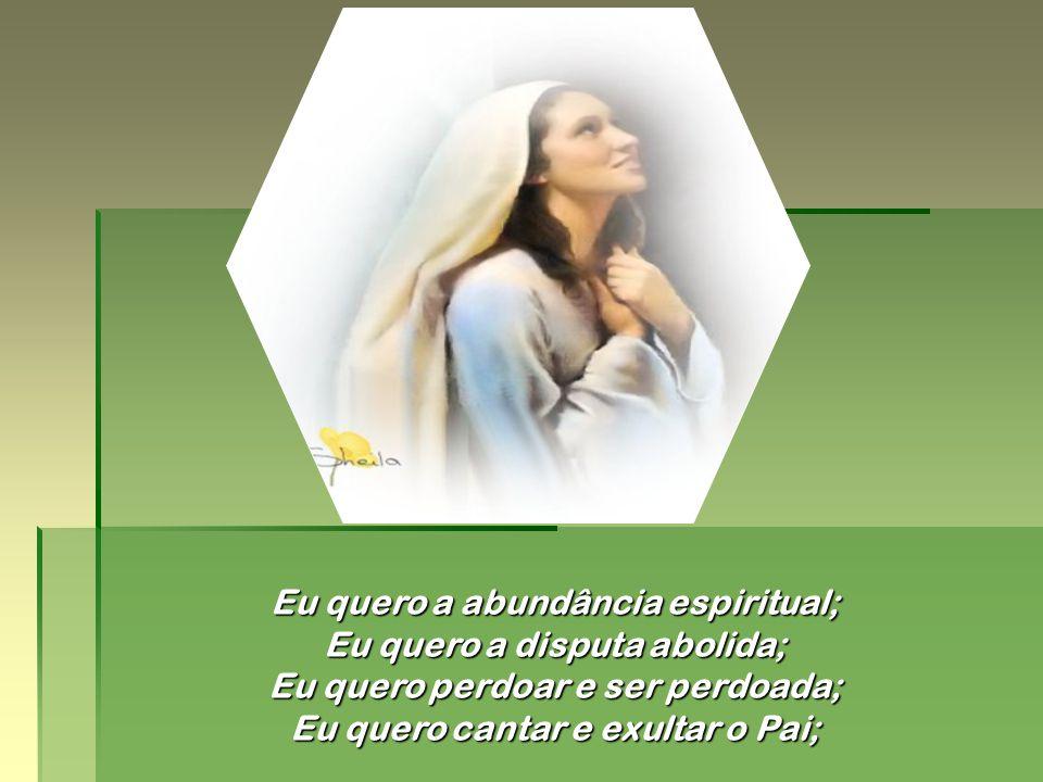 Eu quero a abundância espiritual; Eu quero a disputa abolida;