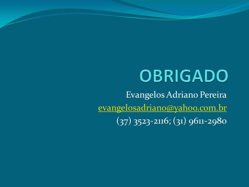 OBRIGADO Evangelos Adriano Pereira evangelosadriano@yahoo.com.br