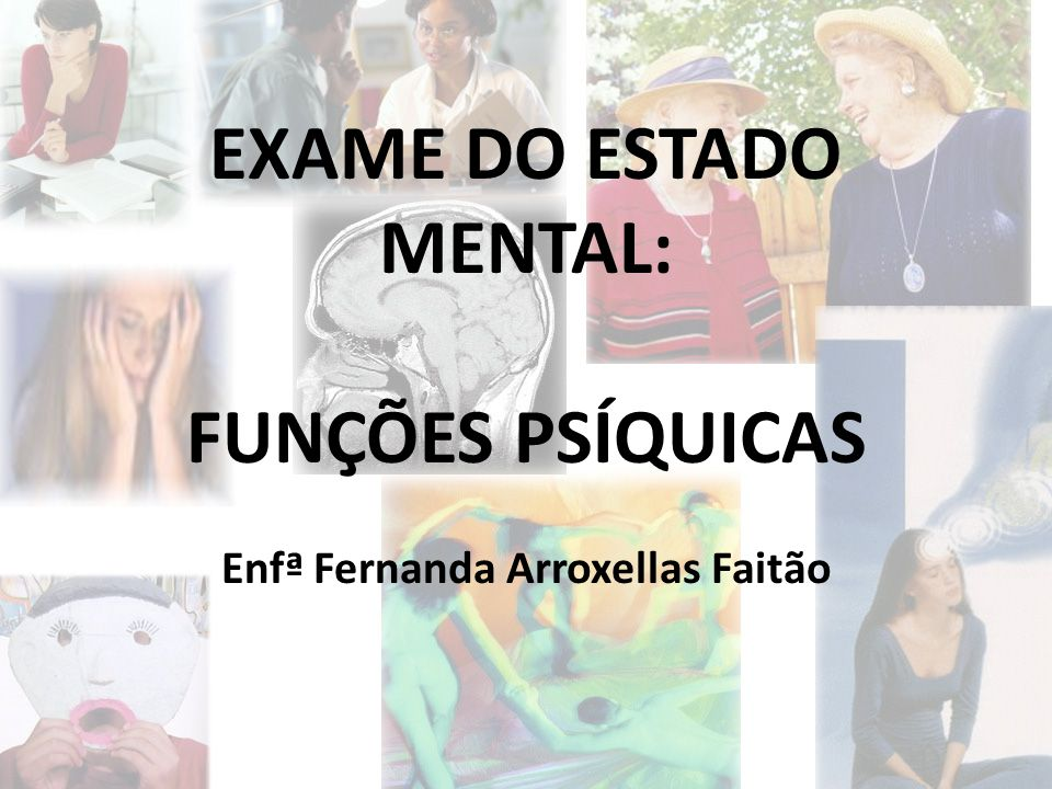 EXAME DO ESTADO MENTAL: Enfª Fernanda Arroxellas Faitão