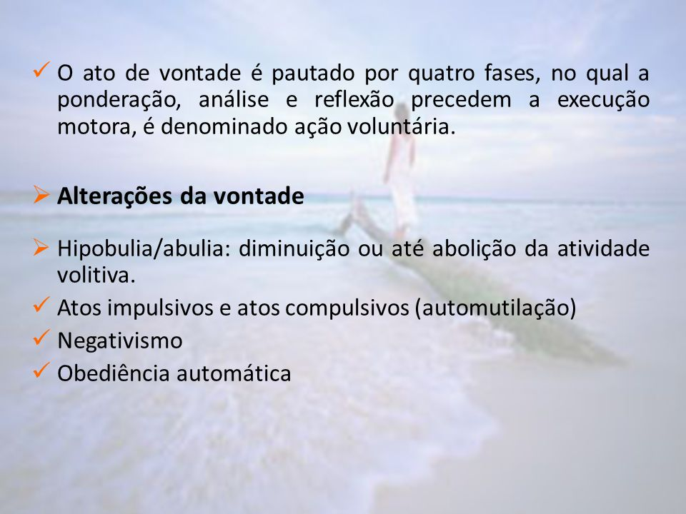 O ato de vontade é pautado por quatro fases, no qual a ponderação, análise e reflexão precedem a execução motora, é denominado ação voluntária.