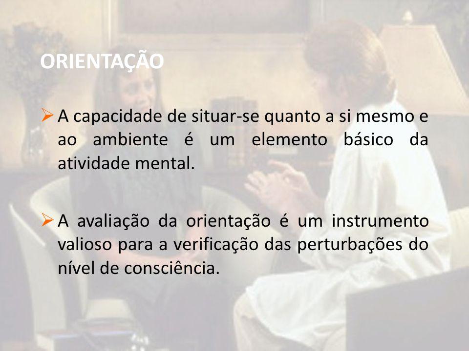 ORIENTAÇÃO A capacidade de situar-se quanto a si mesmo e ao ambiente é um elemento básico da atividade mental.