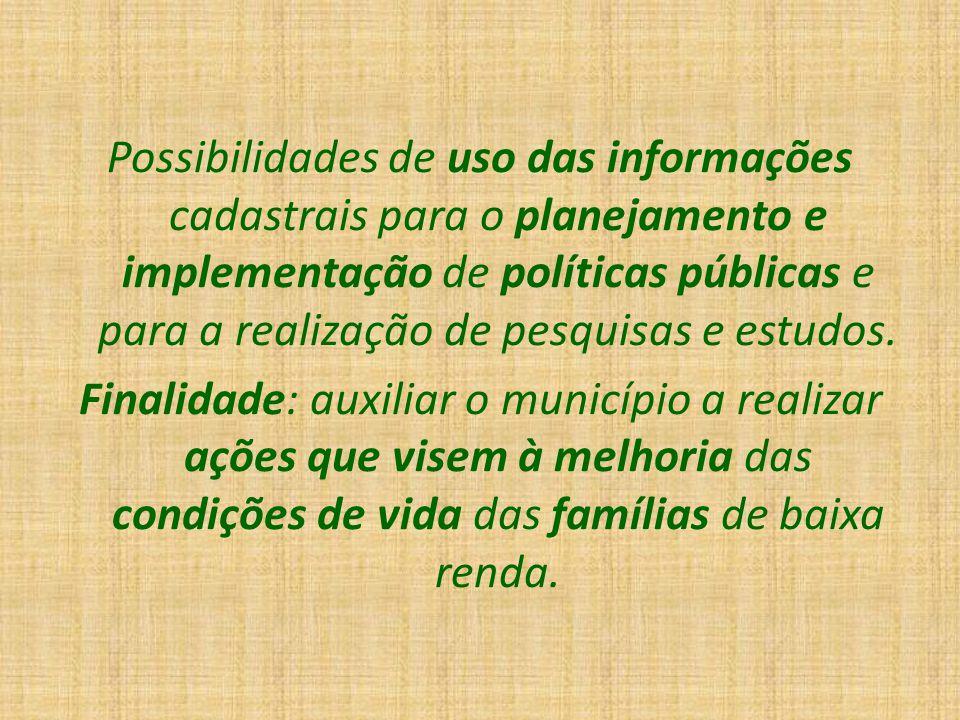 Possibilidades de uso das informações cadastrais para o planejamento e implementação de políticas públicas e para a realização de pesquisas e estudos.