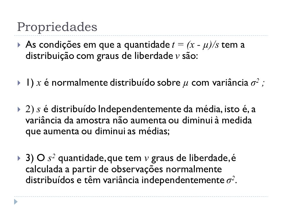 Propriedades As condições em que a quantidade t = (x - µ)/s tem a distribuição com graus de liberdade ν são: