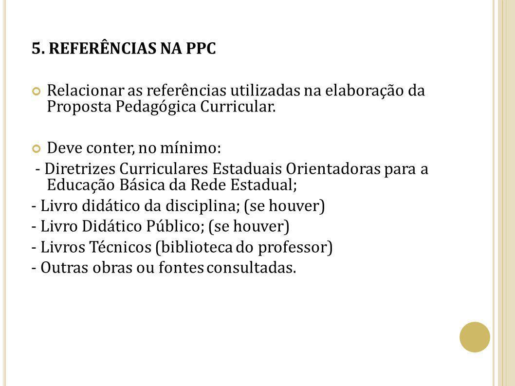 5. REFERÊNCIAS NA PPC Relacionar as referências utilizadas na elaboração da Proposta Pedagógica Curricular.