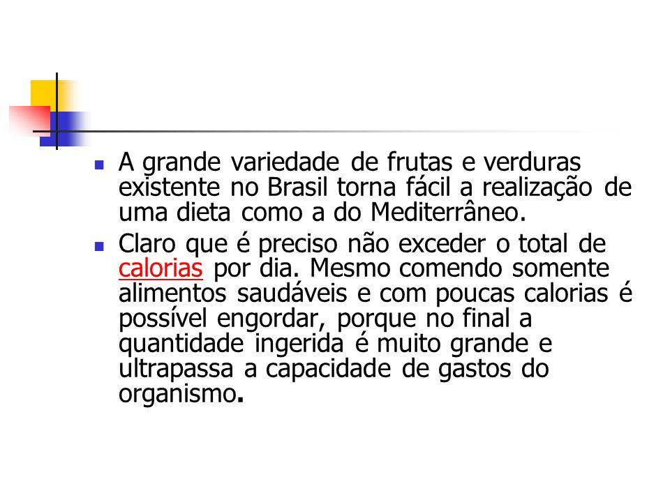 A grande variedade de frutas e verduras existente no Brasil torna fácil a realização de uma dieta como a do Mediterrâneo.