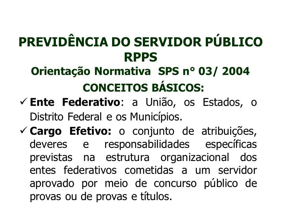 PREVIDÊNCIA DO SERVIDOR PÚBLICO RPPS Orientação Normativa SPS n° 03/ 2004