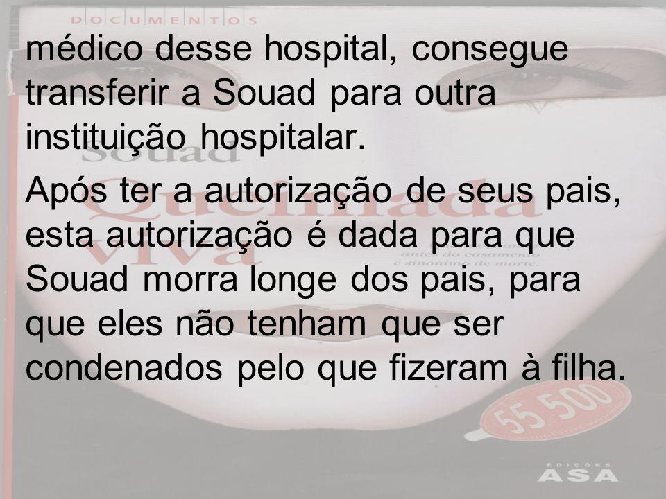 médico desse hospital, consegue transferir a Souad para outra instituição hospitalar.
