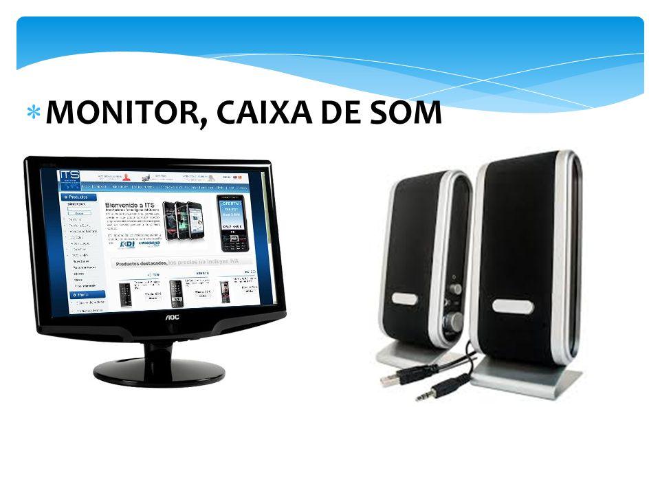 MONITOR, CAIXA DE SOM