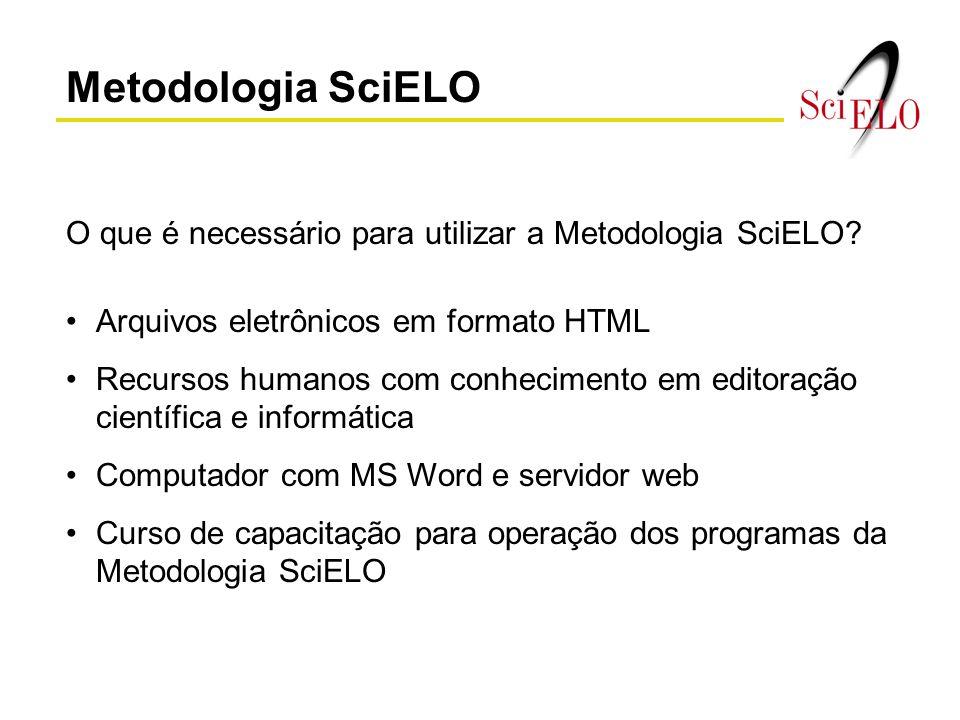 Metodologia SciELO O que é necessário para utilizar a Metodologia SciELO Arquivos eletrônicos em formato HTML.