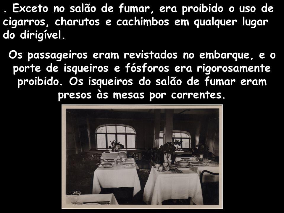 . Exceto no salão de fumar, era proibido o uso de cigarros, charutos e cachimbos em qualquer lugar do dirigível.