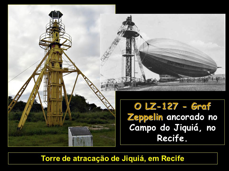 O LZ-127 - Graf Zeppelin ancorado no Campo do Jiquiá, no Recife.