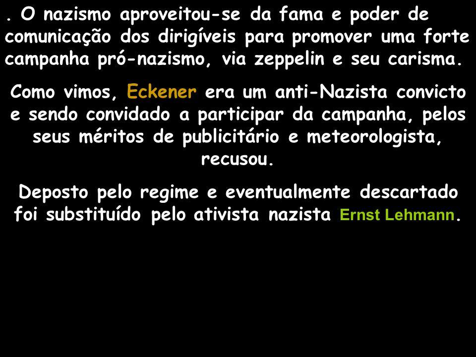 . O nazismo aproveitou-se da fama e poder de comunicação dos dirigíveis para promover uma forte campanha pró-nazismo, via zeppelin e seu carisma.