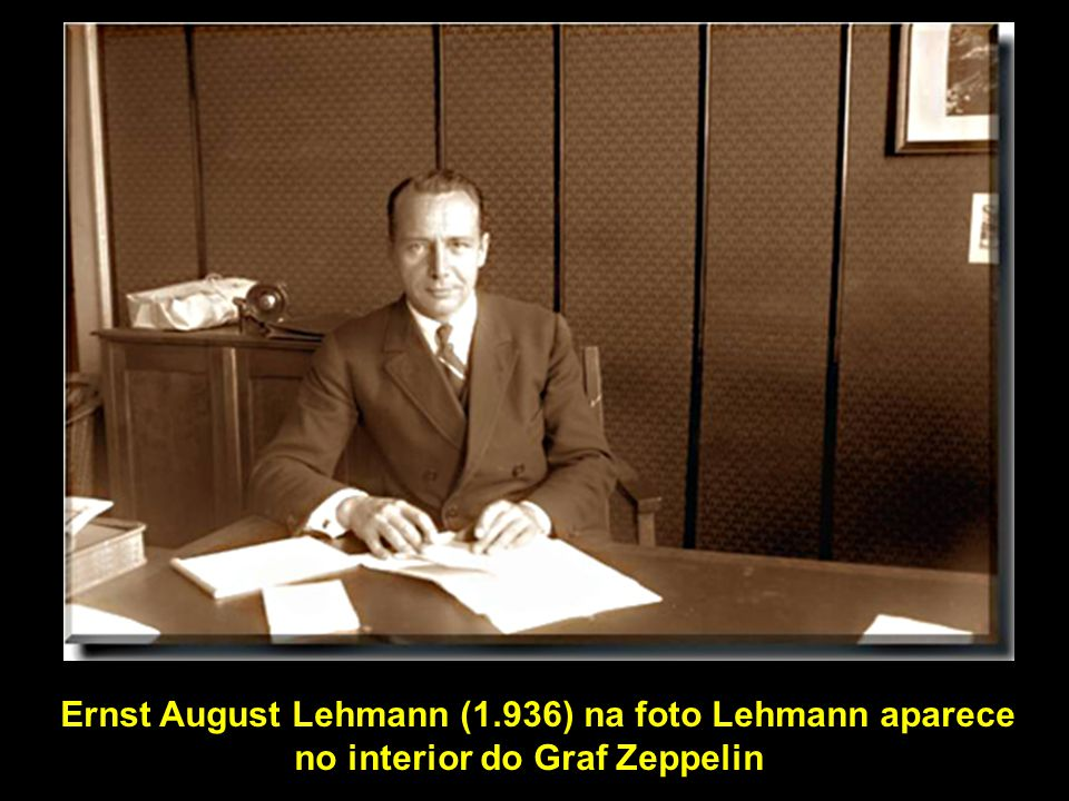 Ernst August Lehmann (1.936) na foto Lehmann aparece no interior do Graf Zeppelin