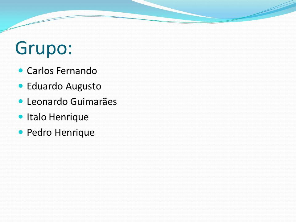 Grupo: Carlos Fernando Eduardo Augusto Leonardo Guimarães