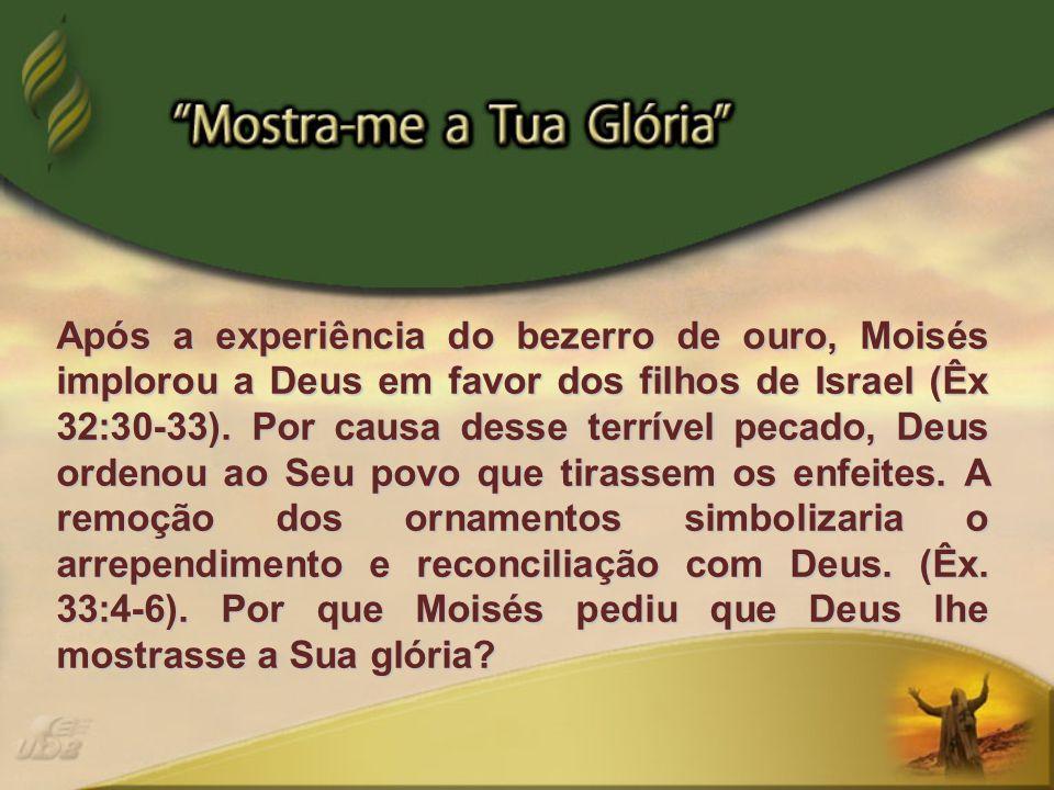 Após a experiência do bezerro de ouro, Moisés implorou a Deus em favor dos filhos de Israel (Êx 32:30-33).