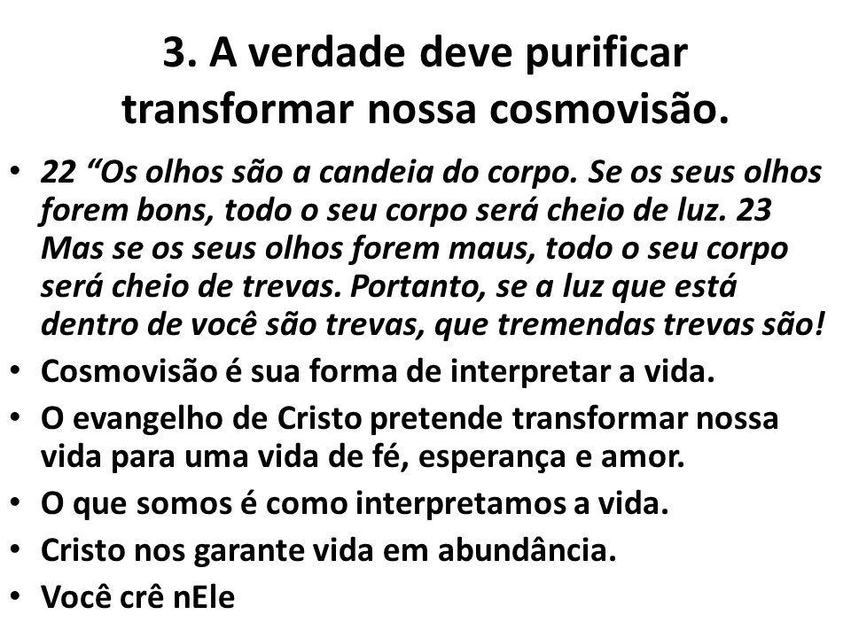 3. A verdade deve purificar transformar nossa cosmovisão.