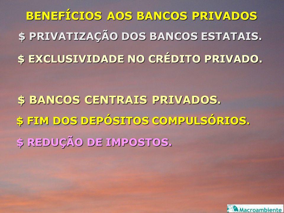 BENEFÍCIOS AOS BANCOS PRIVADOS