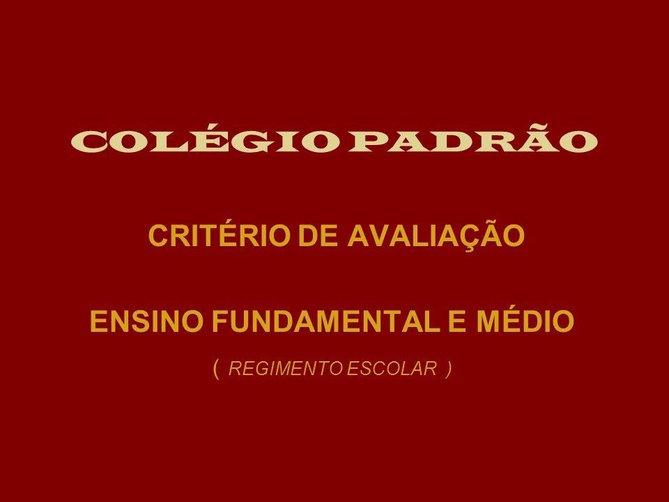 CRITÉRIO DE AVALIAÇÃO ENSINO FUNDAMENTAL E MÉDIO ( REGIMENTO ESCOLAR )