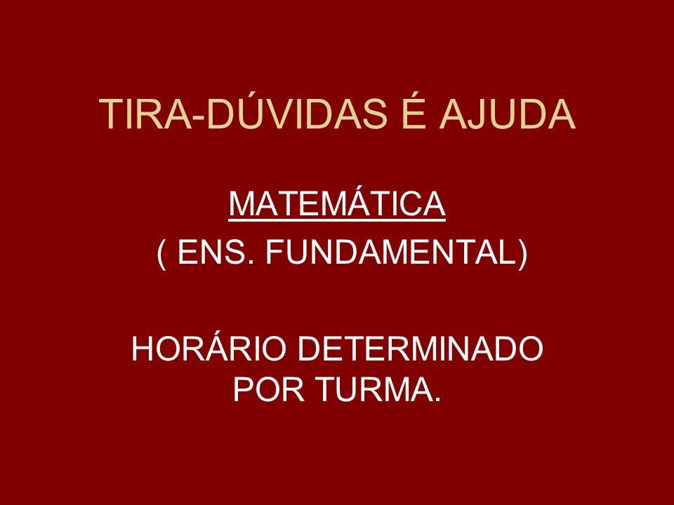 MATEMÁTICA ( ENS. FUNDAMENTAL) HORÁRIO DETERMINADO POR TURMA.