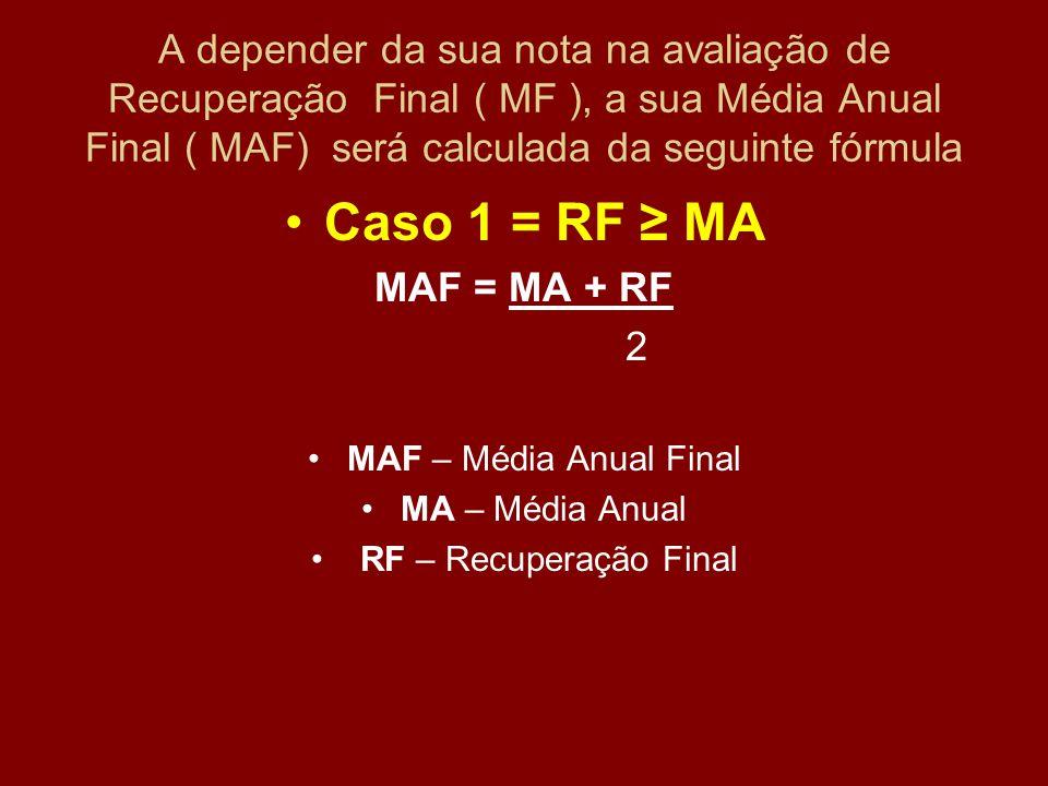 A depender da sua nota na avaliação de Recuperação Final ( MF ), a sua Média Anual Final ( MAF) será calculada da seguinte fórmula
