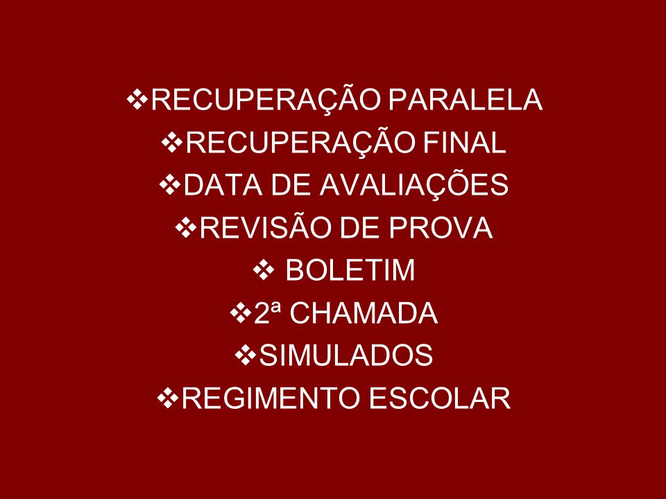 RECUPERAÇÃO PARALELA RECUPERAÇÃO FINAL. DATA DE AVALIAÇÕES. REVISÃO DE PROVA. BOLETIM. 2ª CHAMADA.