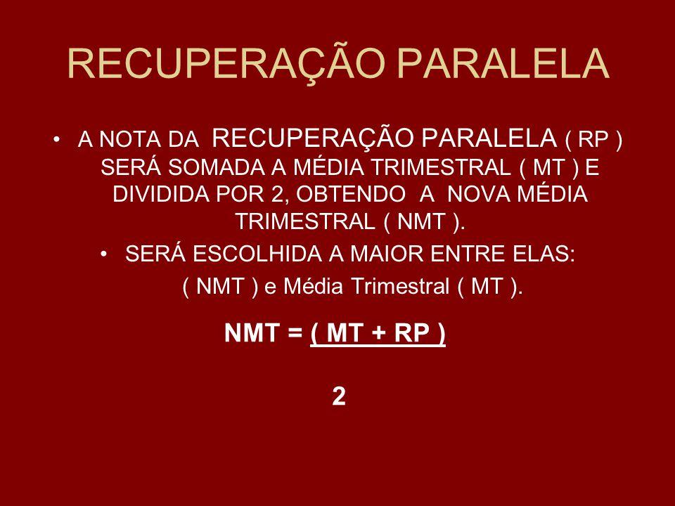 RECUPERAÇÃO PARALELA NMT = ( MT + RP ) 2.