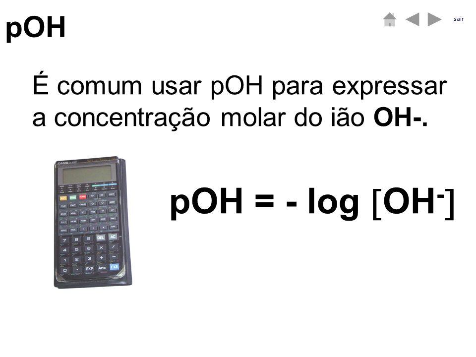 pOH sair É comum usar pOH para expressar a concentração molar do ião OH-. pOH = - log OH-