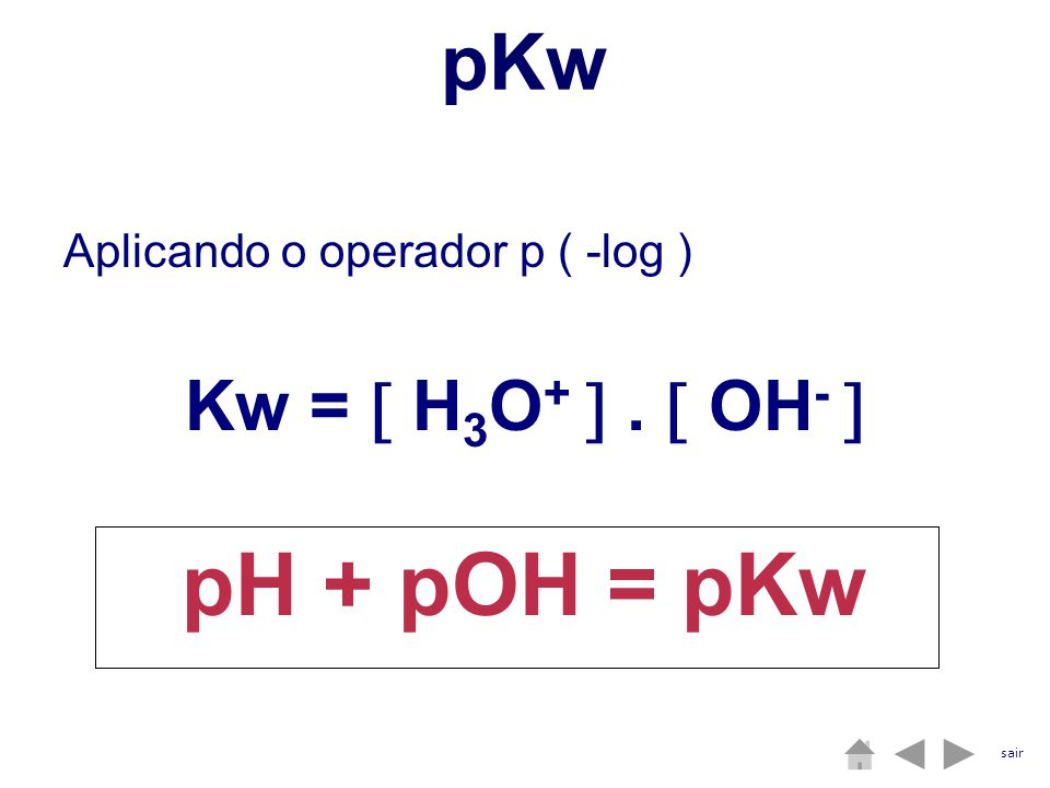pH + pOH = pKw pKw Kw =  H3O+  .  OH- 