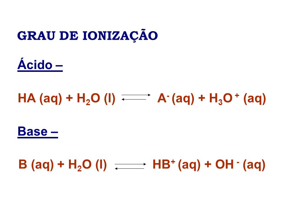 HA (aq) + H2O (l) A- (aq) + H3O + (aq) Base –