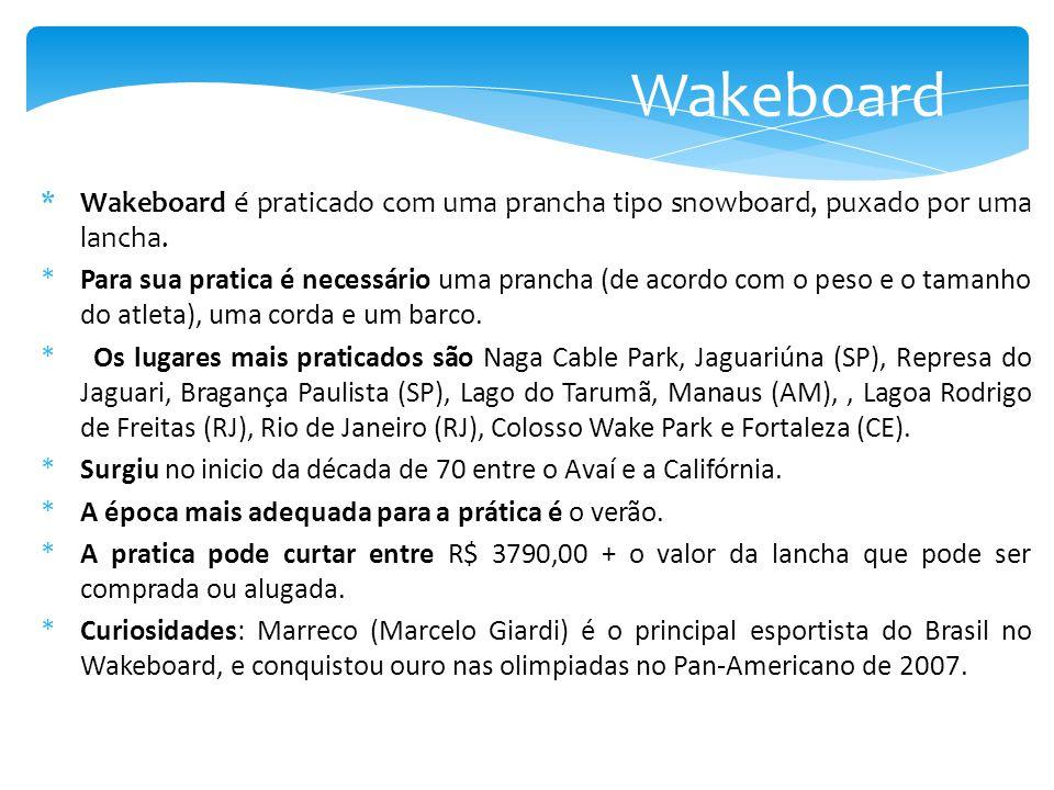 Wakeboard Wakeboard é praticado com uma prancha tipo snowboard, puxado por uma lancha.