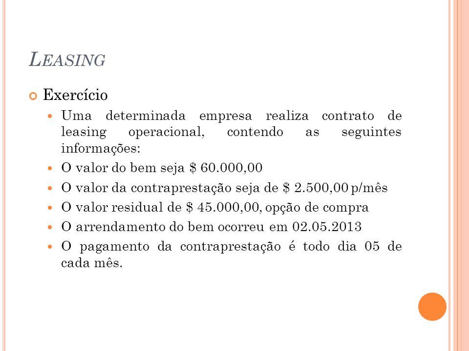 Leasing Exercício. Uma determinada empresa realiza contrato de leasing operacional, contendo as seguintes informações: