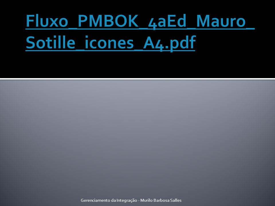 Fluxo_PMBOK_4aEd_Mauro_Sotille_icones_A4.pdf Gerenciamento da Integração - Murilo Barbosa Salles