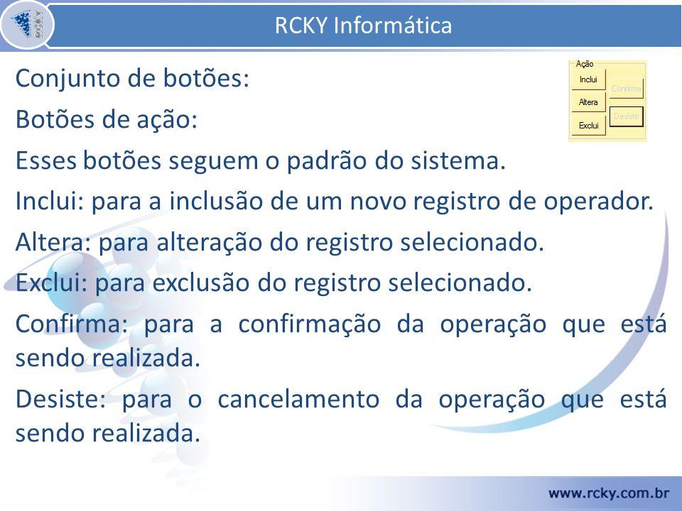 RCKY Informática Conjunto de botões: Botões de ação: