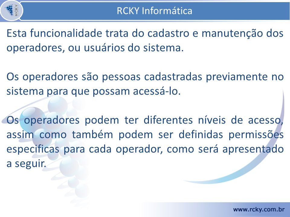 RCKY Informática RCKY Informática. Esta funcionalidade trata do cadastro e manutenção dos operadores, ou usuários do sistema.