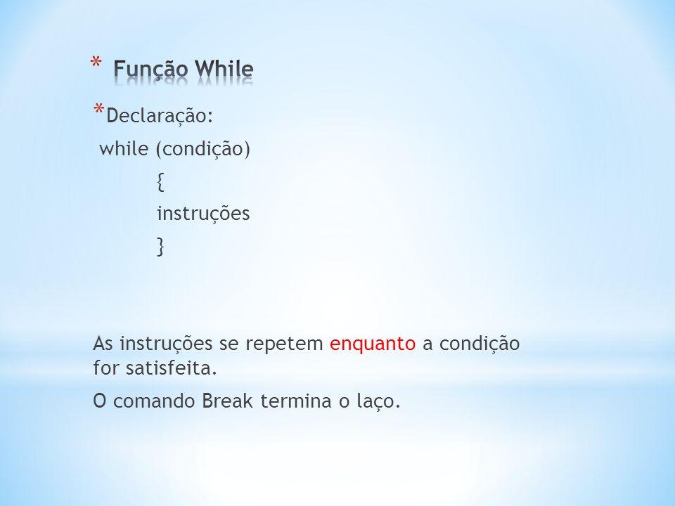 Função While Declaração: while (condição) { instruções }